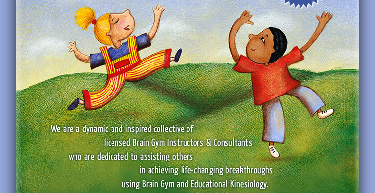 We are a dynamic and ispired collective of licensed Brain Gym® Instructors and Consultants who are dedicated to assisting others in achieving life-changing breakthroughs using Brain Gym® and Educational Kinesiology